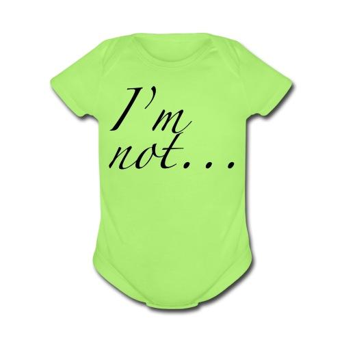 I'm not... - Organic Short Sleeve Baby Bodysuit