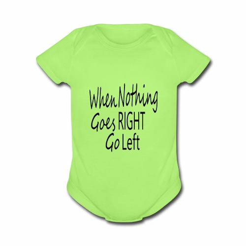 When Nothing Goes RIGHT - Organic Short Sleeve Baby Bodysuit