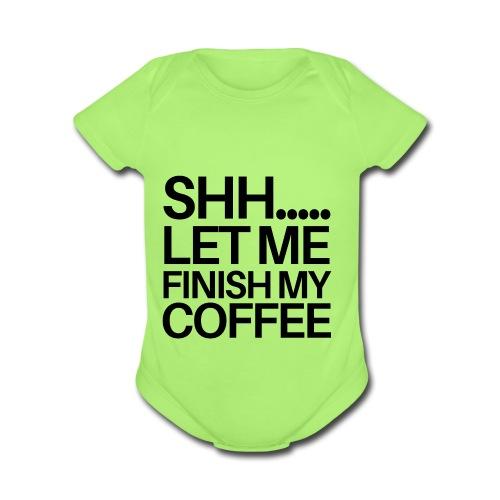 SHH Let me finish Coffee Mug - Organic Short Sleeve Baby Bodysuit