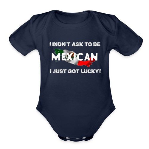 I didn't ask to be Mexican I just got lucky! tee - Organic Short Sleeve Baby Bodysuit