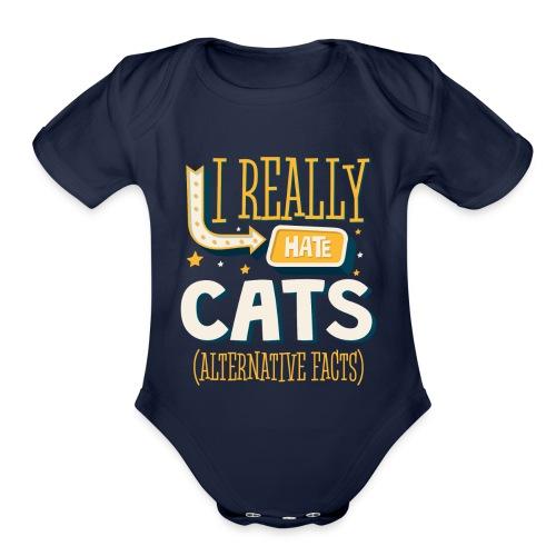 I REALLY HATE CATS - ALTERNATIVE FACTS - Organic Short Sleeve Baby Bodysuit
