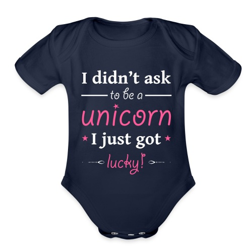 I Didn't Ask to be a Unicorn I Just Got Lucky - Organic Short Sleeve Baby Bodysuit