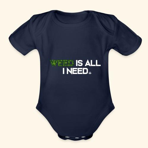 WEED IS ALL I NEED - T-SHIRT - HOODIE - CANNABIS - Organic Short Sleeve Baby Bodysuit