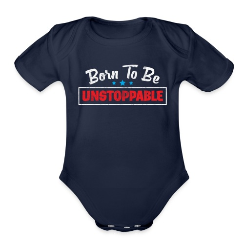 Born To Be Unstoppable - Organic Short Sleeve Baby Bodysuit