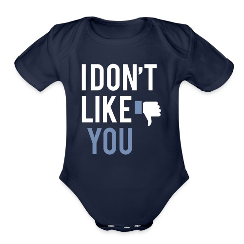 i don t like you - Organic Short Sleeve Baby Bodysuit