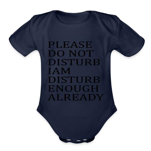 Please Do Not Disturb I am Disturb Enough Already - Organic Short Sleeve Baby Bodysuit