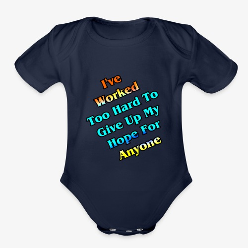 Worked Too Hard To Give Up My Hope - Organic Short Sleeve Baby Bodysuit