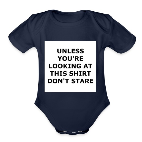 UNLESS YOU'RE LOOKING AT THIS SHIRT, DON'T STARE. - Organic Short Sleeve Baby Bodysuit