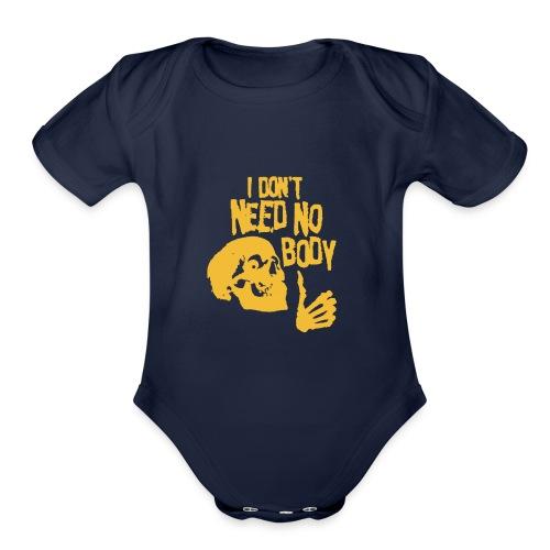 I Dont Need No Body Skeleton Halloween humour Logo - Organic Short Sleeve Baby Bodysuit