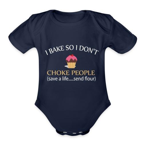 I BAKE SO I DON'T CHOKE PEOPLE T-SHIRT AND MORE - Organic Short Sleeve Baby Bodysuit
