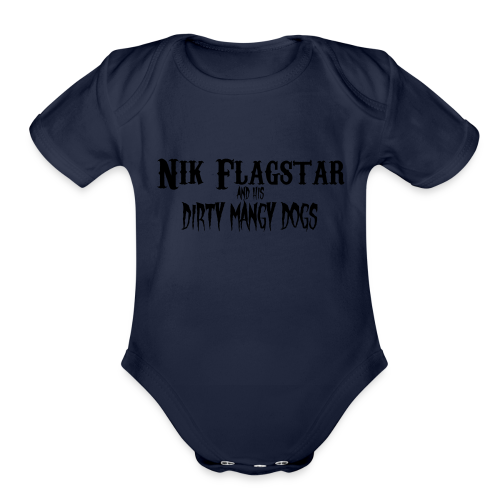 Nik Flagstar and His Dirty Mangy Dogs - Organic Short Sleeve Baby Bodysuit