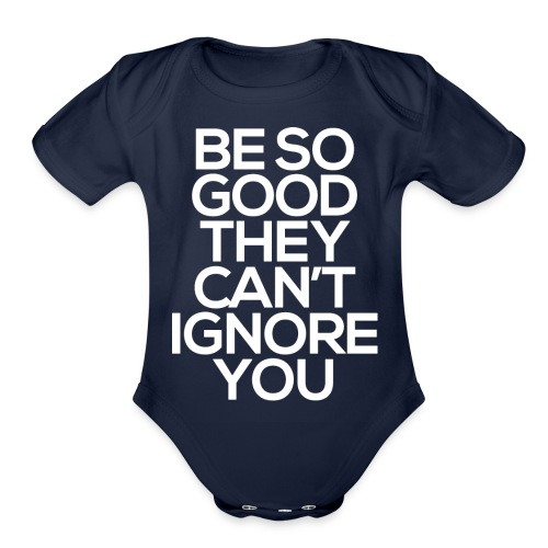 Be so good they can't ignore you - Organic Short Sleeve Baby Bodysuit