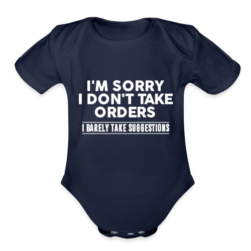 Cool I'm Sorry I Don't Take Orders Shirt - Organic Short Sleeve Baby Bodysuit