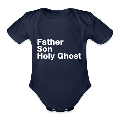 Father Son Holy Ghost - Organic Short Sleeve Baby Bodysuit