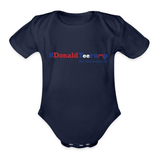 #DonaldTeerump - Organic Short Sleeve Baby Bodysuit
