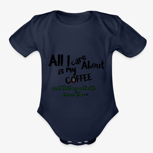 All I care about, coffee, patients on time - Organic Short Sleeve Baby Bodysuit