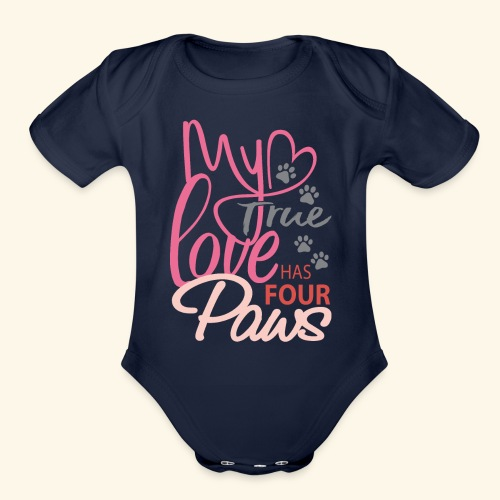 My True Love Has Four Paws - Organic Short Sleeve Baby Bodysuit