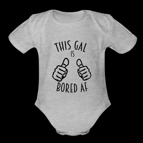 This Gal Is Bored As F*#k - Organic Short Sleeve Baby Bodysuit