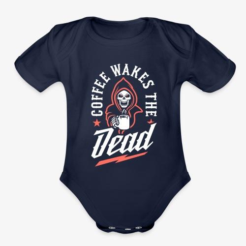 Coffee Wakes The Dead - Organic Short Sleeve Baby Bodysuit