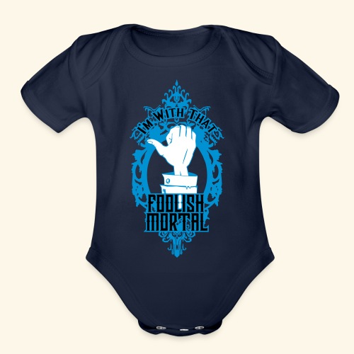 I'm With That Foolish Mortal - Organic Short Sleeve Baby Bodysuit