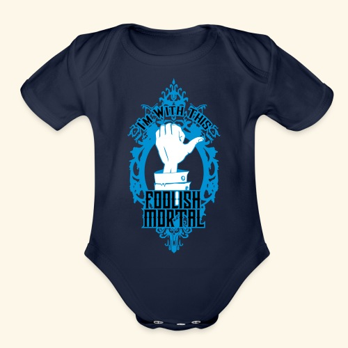 I'm With This Foolish Mortal - Organic Short Sleeve Baby Bodysuit
