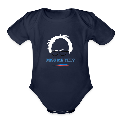 bernie_miss_me_yet - Organic Short Sleeve Baby Bodysuit