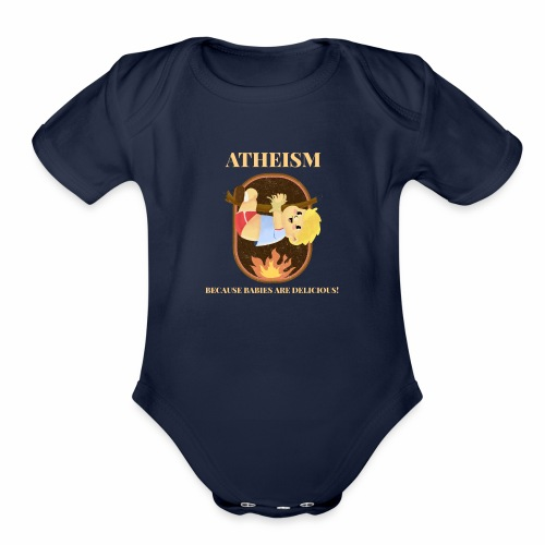 Atheism, Because Babies Are Delicious! - Organic Short Sleeve Baby Bodysuit