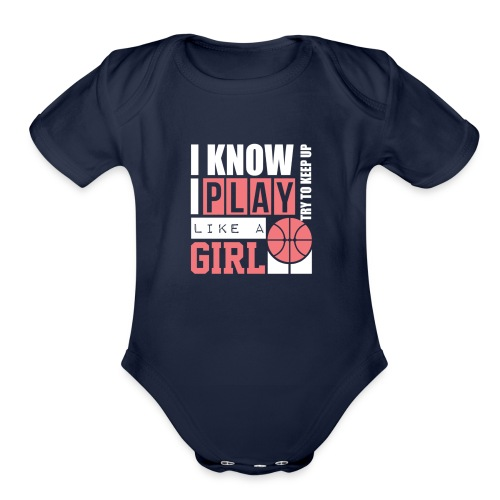 I Know I Play Like A Girl: Try To Keep Up T Shirt - Organic Short Sleeve Baby Bodysuit