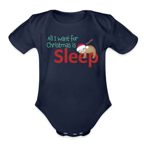 All I want for Christmas is..sleep! | Funny TShirt - Organic Short Sleeve Baby Bodysuit