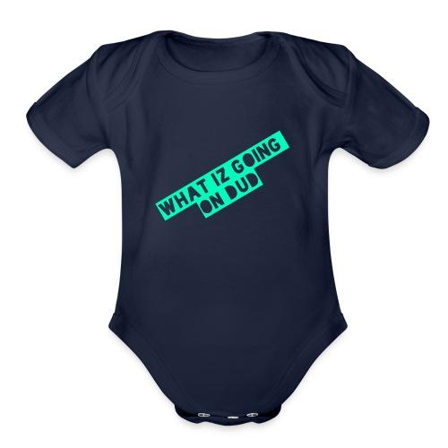 what iz going on dude - Organic Short Sleeve Baby Bodysuit