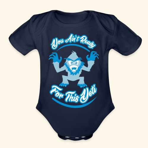You Ain't Ready - Organic Short Sleeve Baby Bodysuit