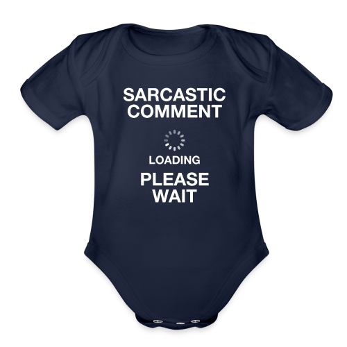 Sarcastic Comment Loading - Organic Short Sleeve Baby Bodysuit
