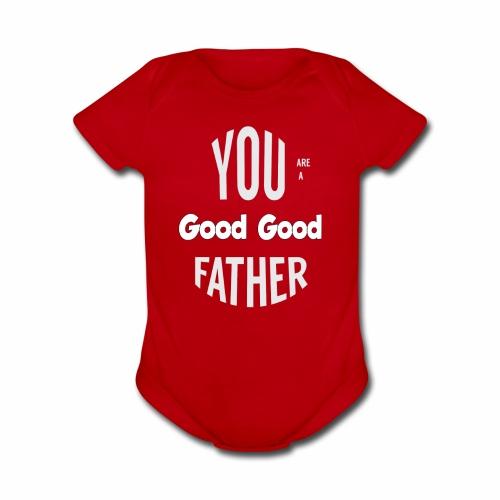 You're a Good Good Father Art - Organic Short Sleeve Baby Bodysuit