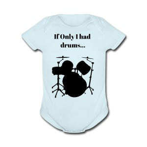If Only I had drums... - Short Sleeve Baby Bodysuit