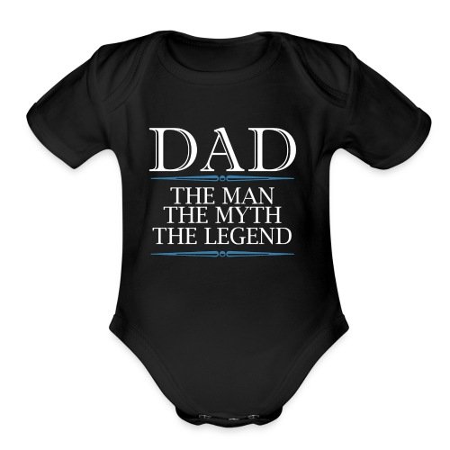 Dad The Man The Myth The Legend - Organic Short Sleeve Baby Bodysuit