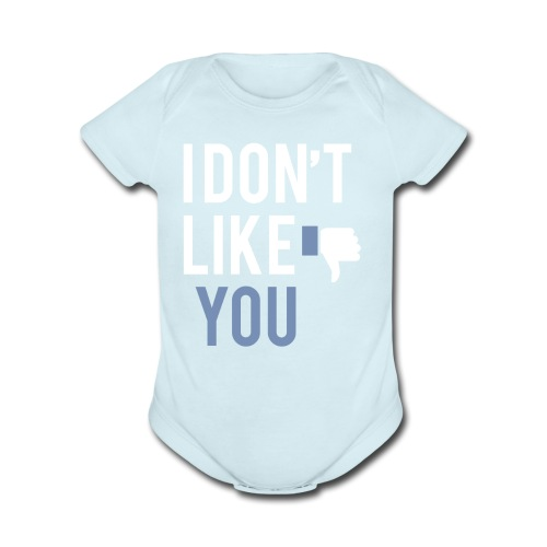 i don t like you - Organic Short Sleeve Baby Bodysuit