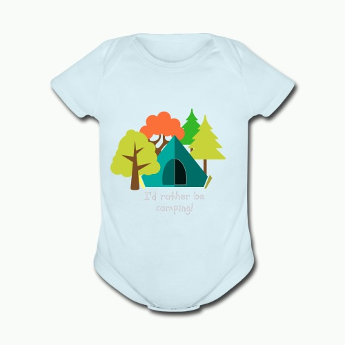 I d rather be camping white - Organic Short Sleeve Baby Bodysuit