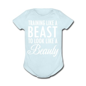 Training Like a Beast to Look Like A Beauty Whit - Short Sleeve Baby Bodysuit