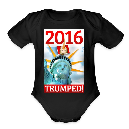2016 TRUMPED! - Hillary Trumped by Lady Liberty - Organic Short Sleeve Baby Bodysuit
