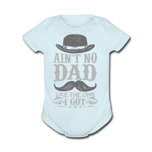 No DAD Like the One You Got! - Short Sleeve Baby Bodysuit