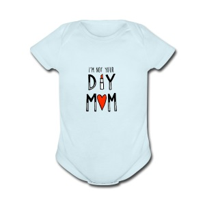 I'm Not Your DIY MOM - Short Sleeve Baby Bodysuit