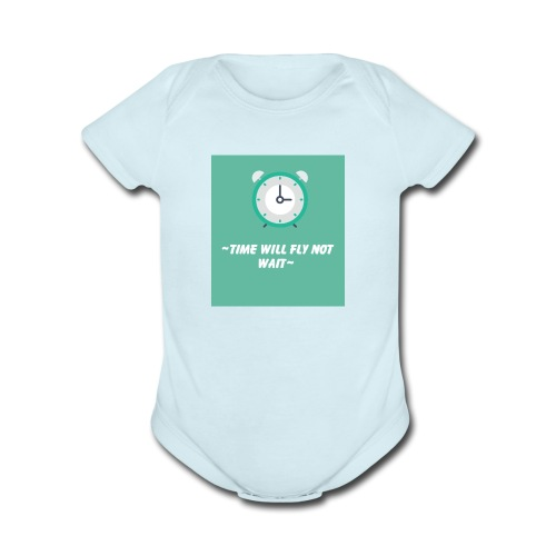 Time will fly not wait is a inspiring message - Organic Short Sleeve Baby Bodysuit