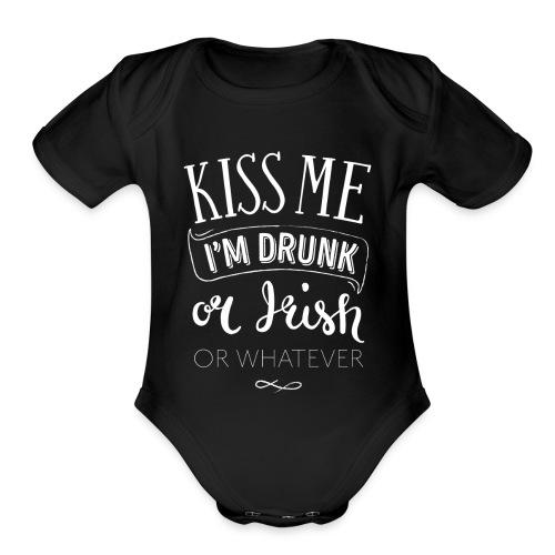 Kiss Me. I'm Drunk. Or Irish. Or Whatever. - Organic Short Sleeve Baby Bodysuit