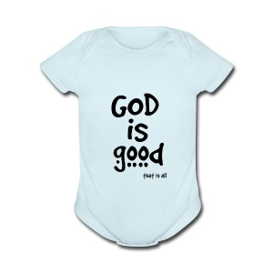God is good (that is all) - Short Sleeve Baby Bodysuit