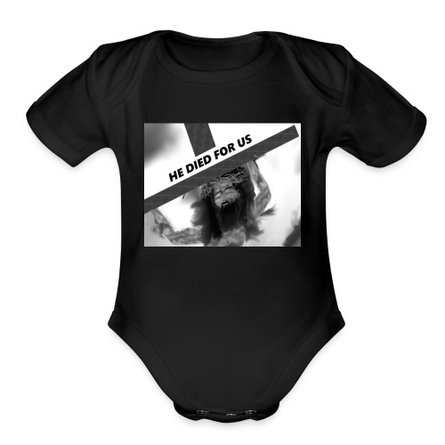 He died for us - Organic Short Sleeve Baby Bodysuit
