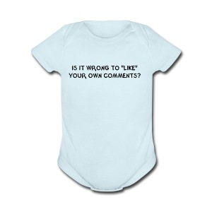 IS IT WRONG TO LIKE YOUR OWN COMMENTS? - Short Sleeve Baby Bodysuit