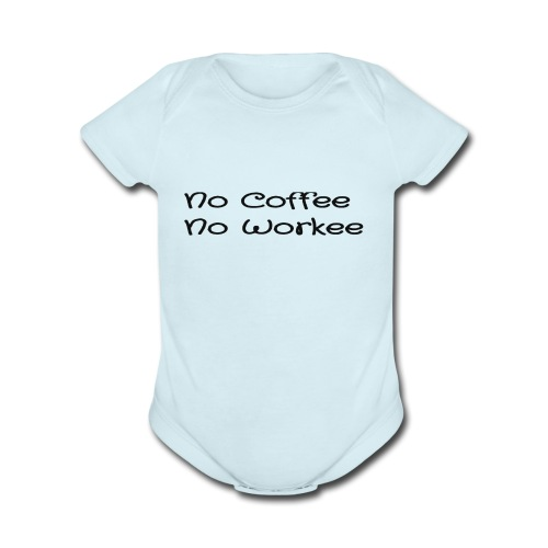 no coffee no workee - Organic Short Sleeve Baby Bodysuit