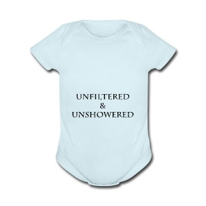 Unfiltered And unshowered - Short Sleeve Baby Bodysuit