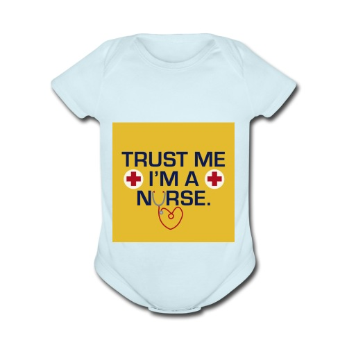 Trust me im a nurse tee - Organic Short Sleeve Baby Bodysuit