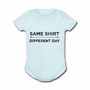 Same Shirt Different Day - Short Sleeve Baby Bodysuit